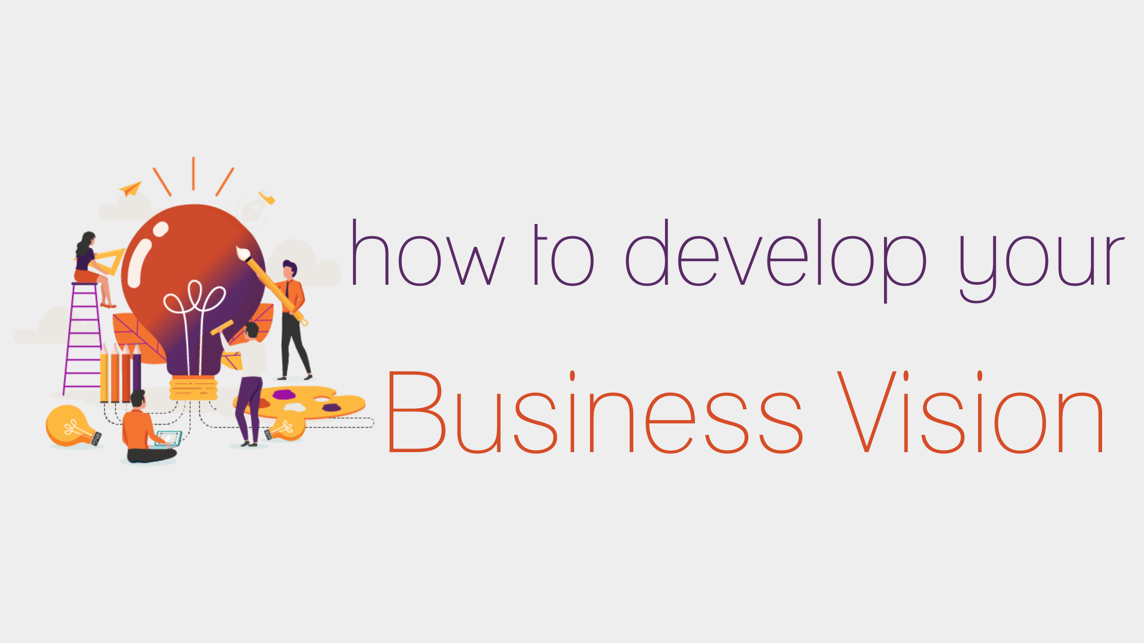 How to develop your business vision